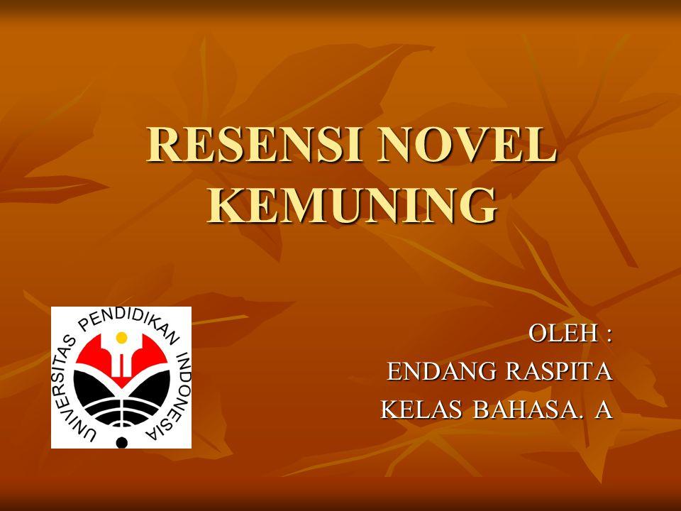 RESENSI NOVEL KEMUNING OLEH : ENDANG RASPITA KELAS BAHASA. A