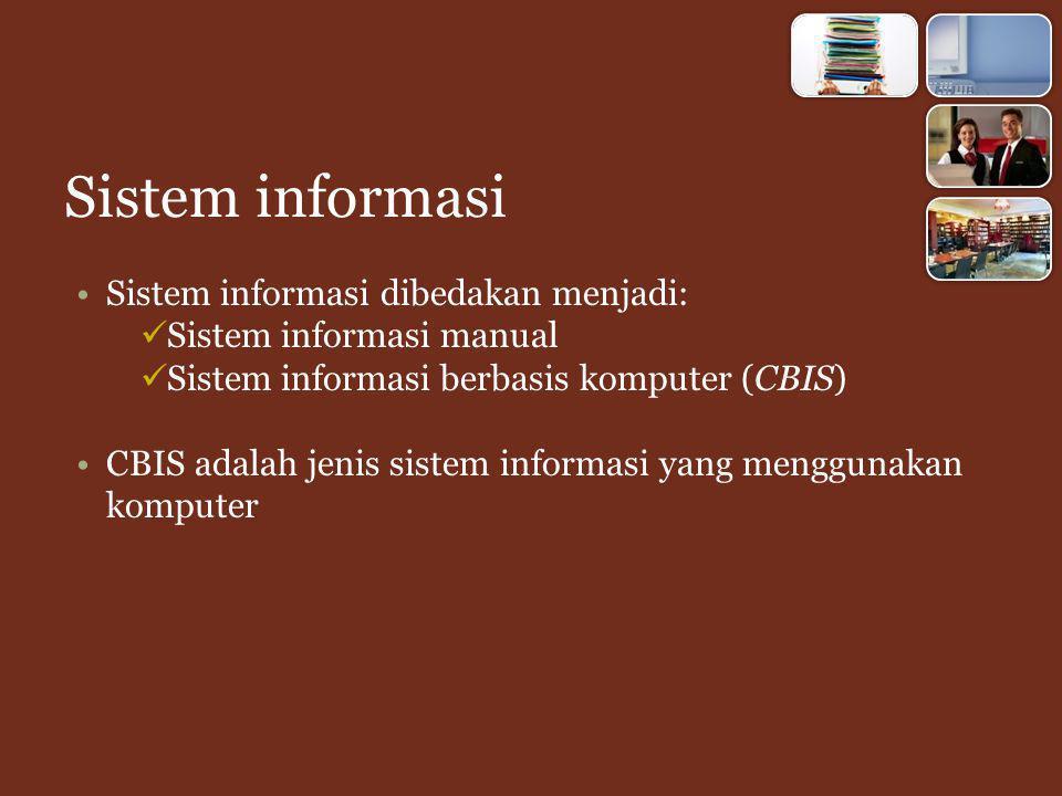 Sistem informasi Sistem informasi dibedakan menjadi: Sistem informasi manual Sistem informasi berbasis komputer (CBIS) CBIS adalah jenis sistem informasi yang menggunakan komputer