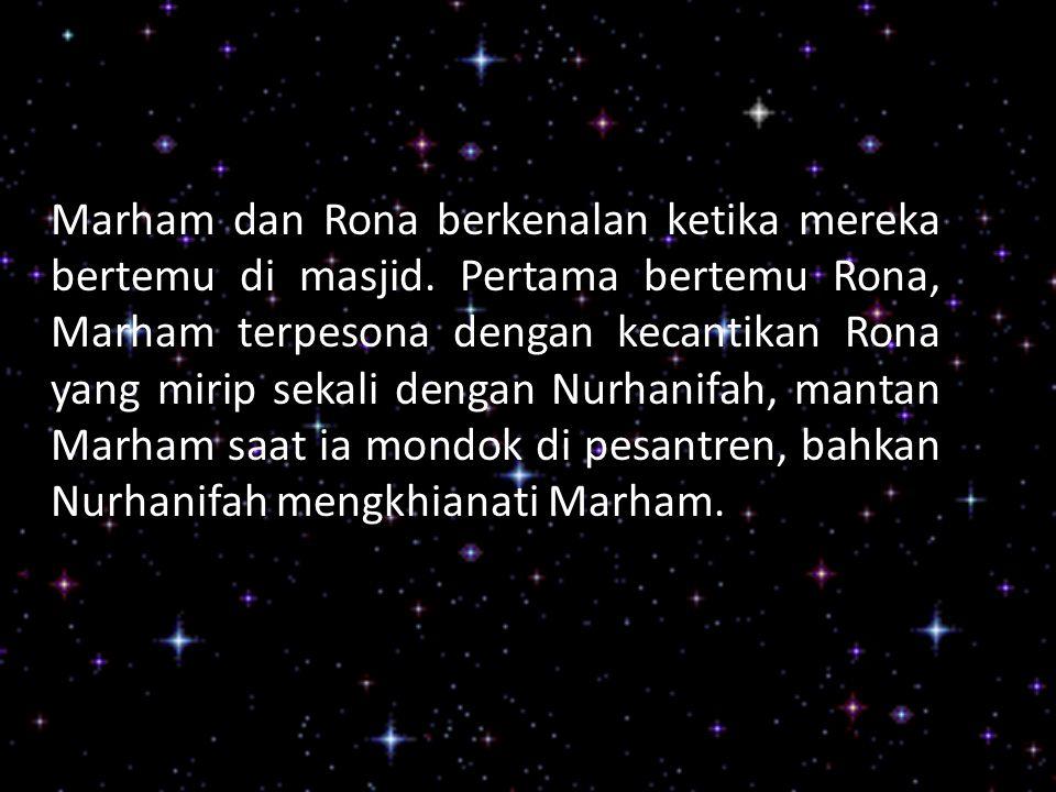 Marham dan Rona berkenalan ketika mereka bertemu di masjid. Pertama bertemu Rona, Marham terpesona dengan kecantikan Rona yang mirip sekali dengan Nur