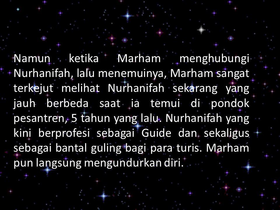 Namun ketika Marham menghubungi Nurhanifah, lalu menemuinya, Marham sangat terkejut melihat Nurhanifah sekarang yang jauh berbeda saat ia temui di pon