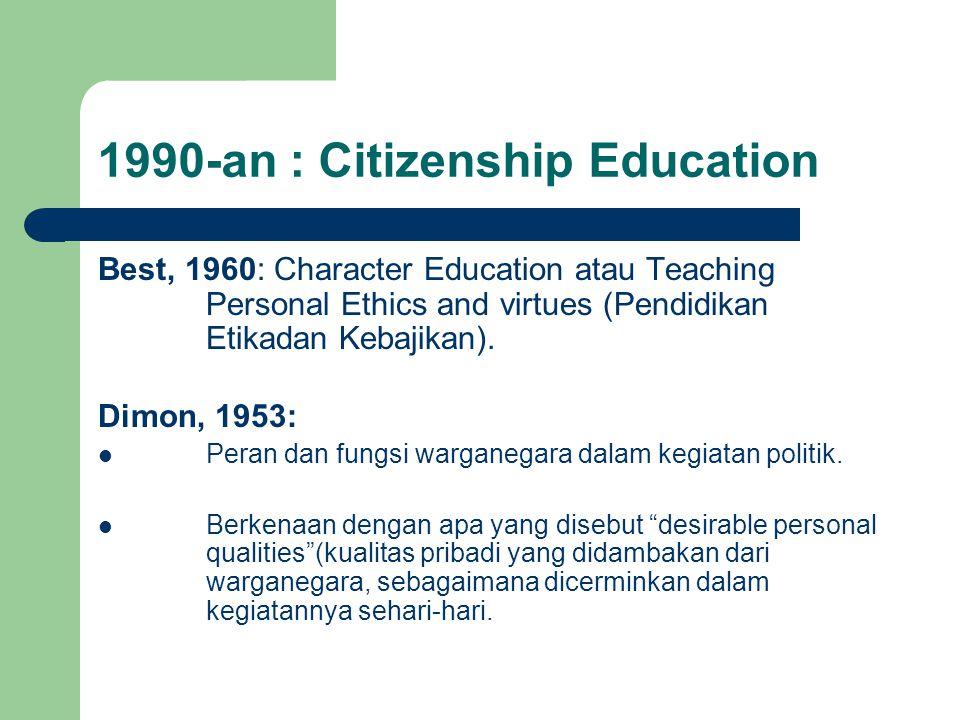 1990-an : Citizenship Education Best, 1960: Character Education atau Teaching Personal Ethics and virtues (Pendidikan Etikadan Kebajikan). Dimon, 1953