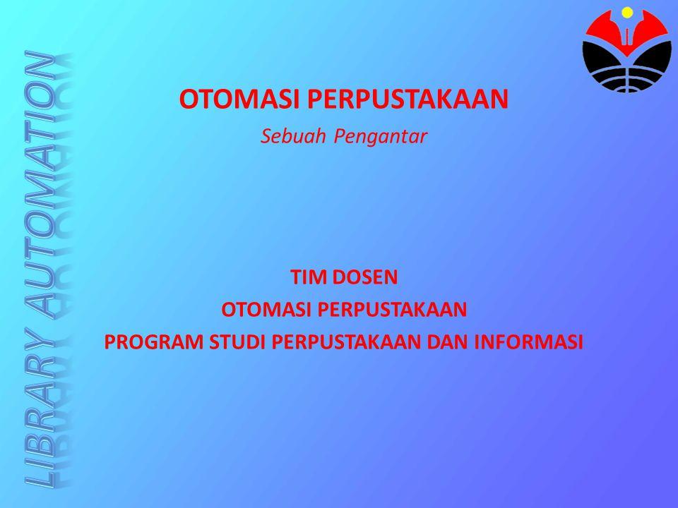 OTOMASI PERPUSTAKAAN Sebuah Pengantar TIM DOSEN OTOMASI PERPUSTAKAAN PROGRAM STUDI PERPUSTAKAAN DAN INFORMASI