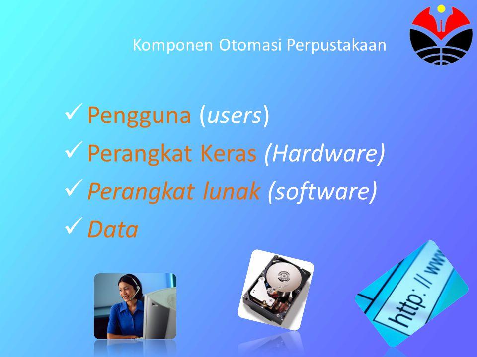 Komponen Otomasi Perpustakaan Pengguna (users) Perangkat Keras (Hardware) Perangkat lunak (software) Data
