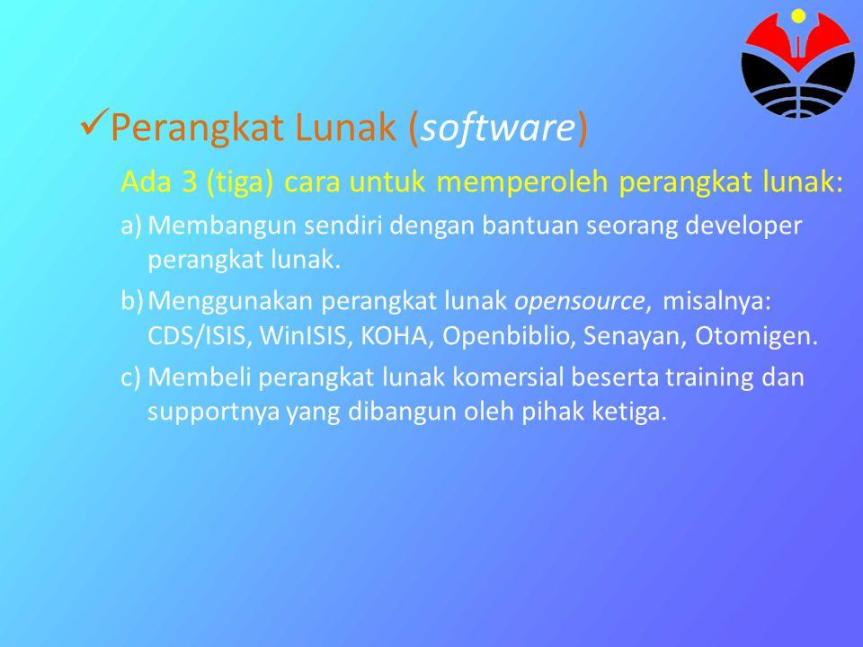 Perangkat Lunak (software) Ada 3 (tiga) cara untuk memperoleh perangkat lunak: a)Membangun sendiri dengan bantuan seorang developer perangkat lunak. b