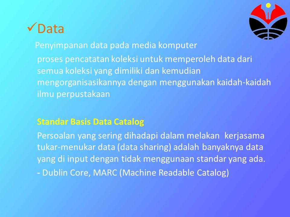 Data Penyimpanan data pada media komputer proses pencatatan koleksi untuk memperoleh data dari semua koleksi yang dimiliki dan kemudian mengorganisasi