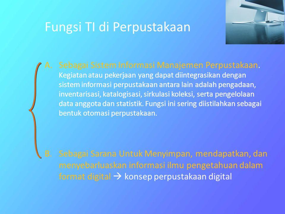 Fungsi TI di Perpustakaan A.Sebagai Sistem Informasi Manajemen Perpustakaan. Kegiatan atau pekerjaan yang dapat diintegrasikan dengan sistem informasi