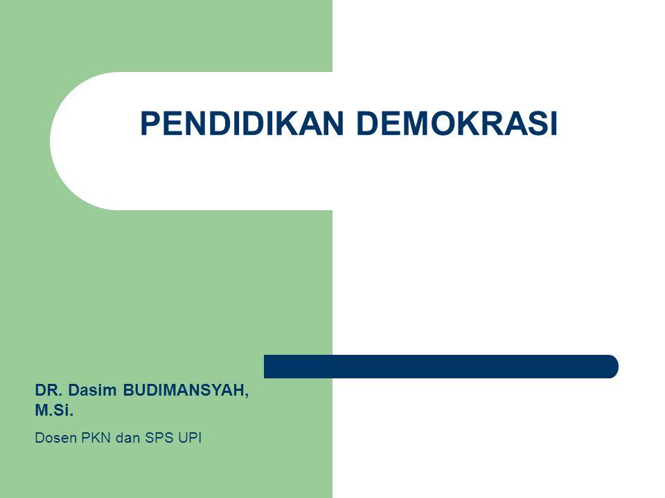 PENDIDIKAN DEMOKRASI DR. Dasim BUDIMANSYAH, M.Si. Dosen PKN dan SPS UPI