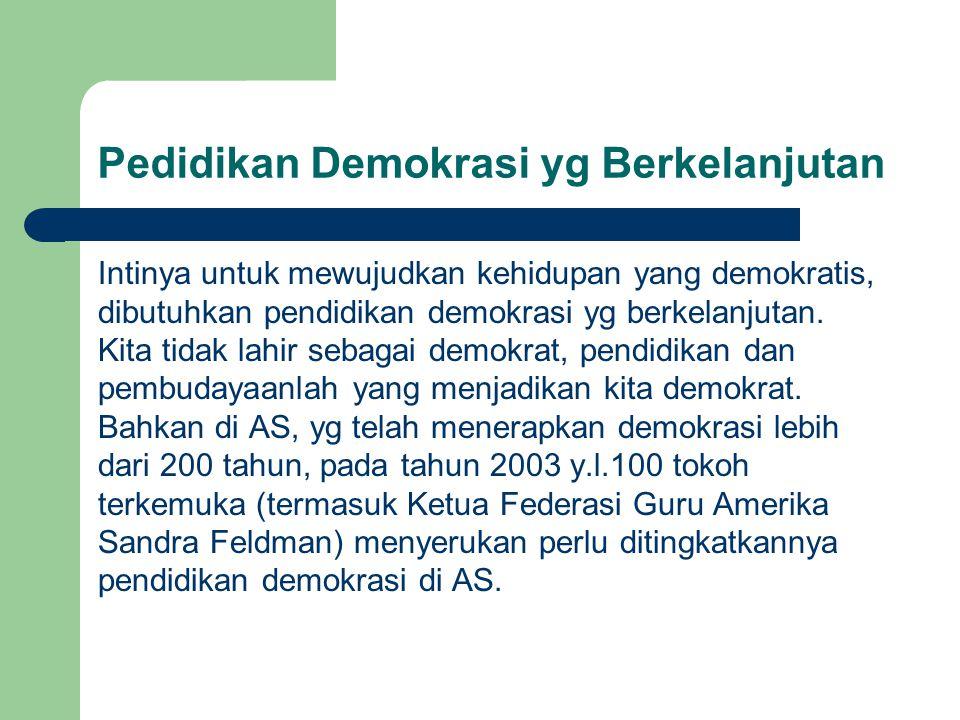 Pedidikan Demokrasi yg Berkelanjutan Intinya untuk mewujudkan kehidupan yang demokratis, dibutuhkan pendidikan demokrasi yg berkelanjutan.