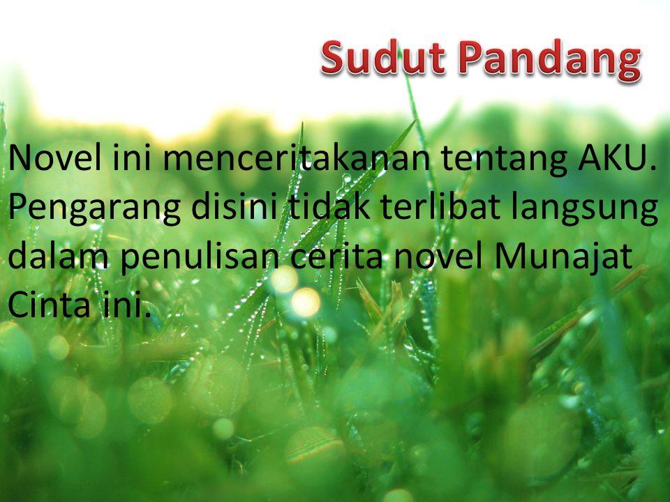 Novel ini menceritakanan tentang AKU. Pengarang disini tidak terlibat langsung dalam penulisan cerita novel Munajat Cinta ini.