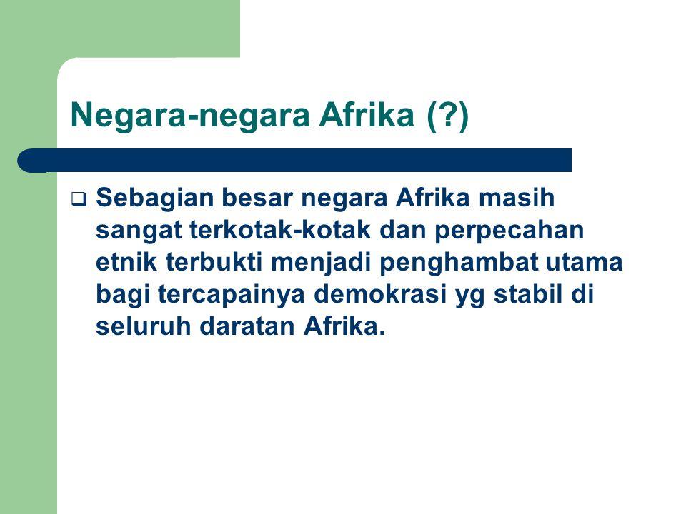 Negara-negara Afrika (?)  Sebagian besar negara Afrika masih sangat terkotak-kotak dan perpecahan etnik terbukti menjadi penghambat utama bagi tercap