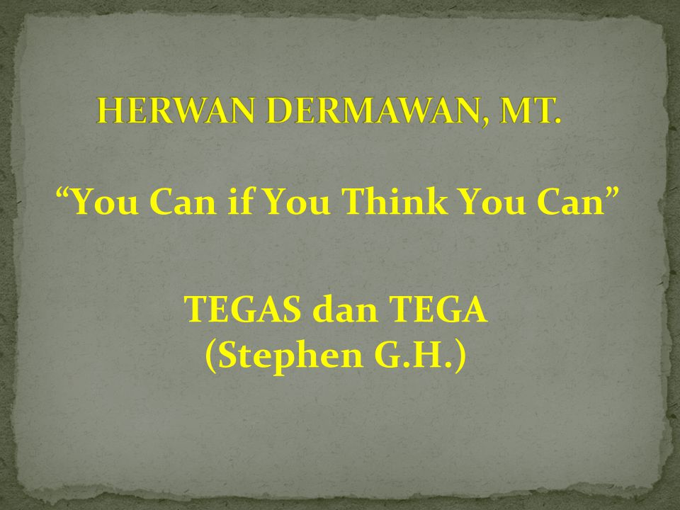 """You Can if You Think You Can"" TEGAS dan TEGA (Stephen G.H.)"