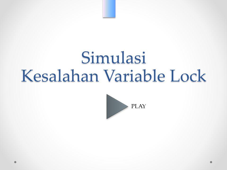 Simulasi Kesalahan Variable Lock PLAY