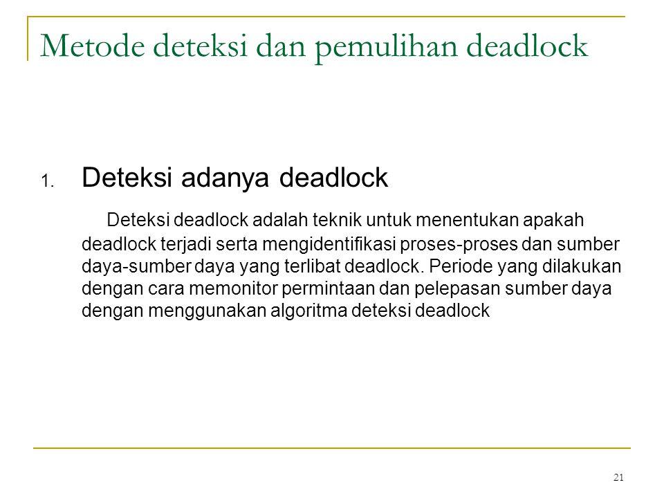 21 Metode deteksi dan pemulihan deadlock 1.