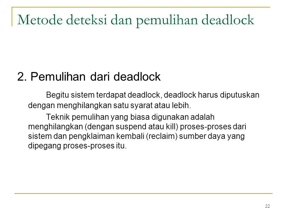 22 Metode deteksi dan pemulihan deadlock 2.
