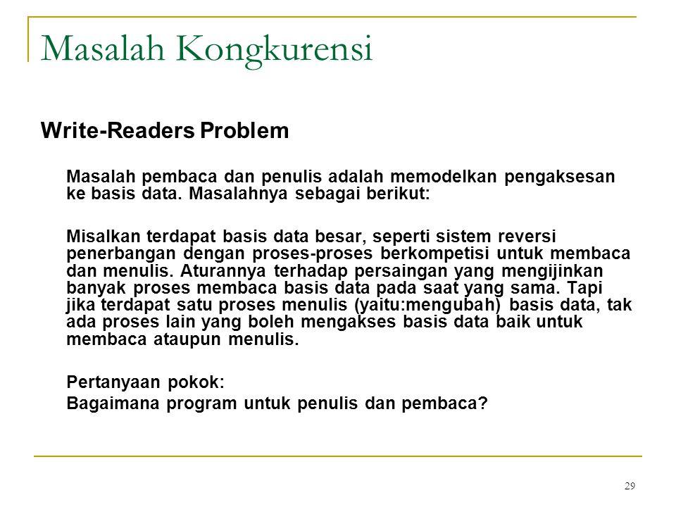 29 Masalah Kongkurensi Write-Readers Problem Masalah pembaca dan penulis adalah memodelkan pengaksesan ke basis data.