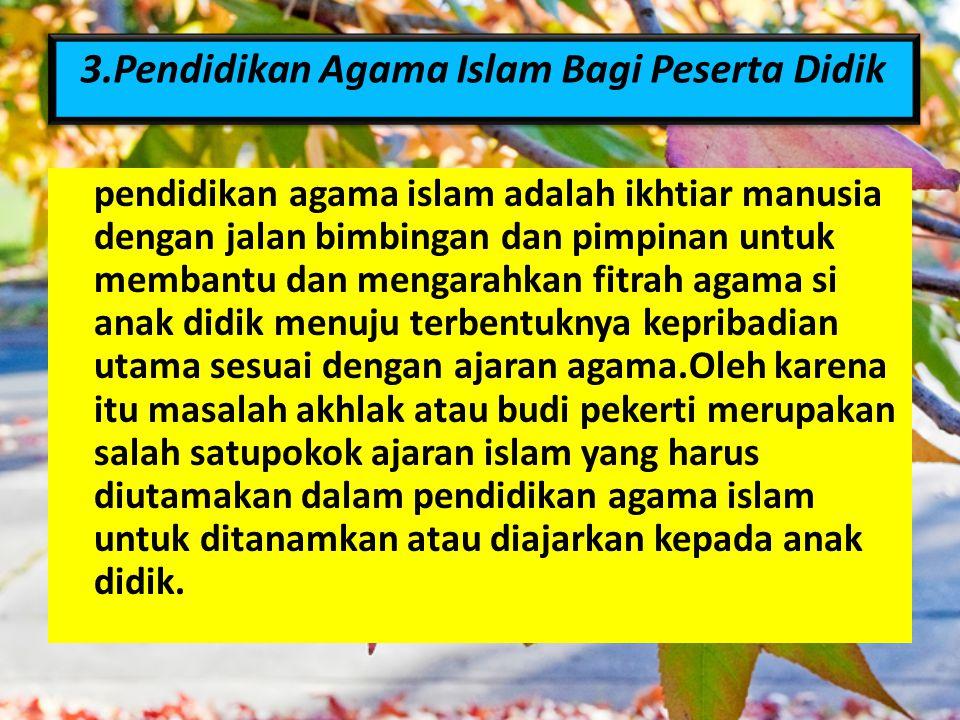 pendidikan agama islam adalah ikhtiar manusia dengan jalan bimbingan dan pimpinan untuk membantu dan mengarahkan fitrah agama si anak didik menuju ter