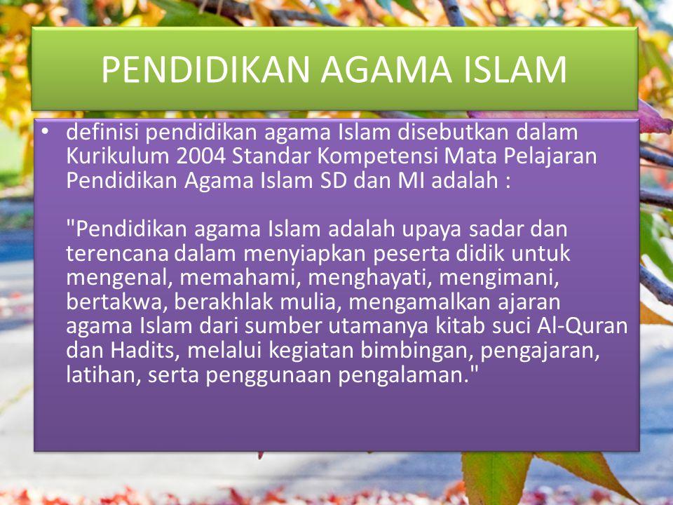 PENDIDIKAN AGAMA ISLAM definisi pendidikan agama Islam disebutkan dalam Kurikulum 2004 Standar Kompetensi Mata Pelajaran Pendidikan Agama Islam SD dan