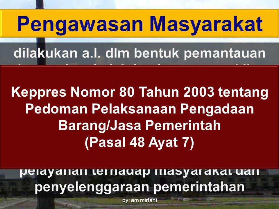 by: am mirfani Keppres Nomor 80 Tahun 2003 tentang Pedoman Pelaksanaan Pengadaan Barang/Jasa Pemerintah (Pasal 48 Ayat 7)