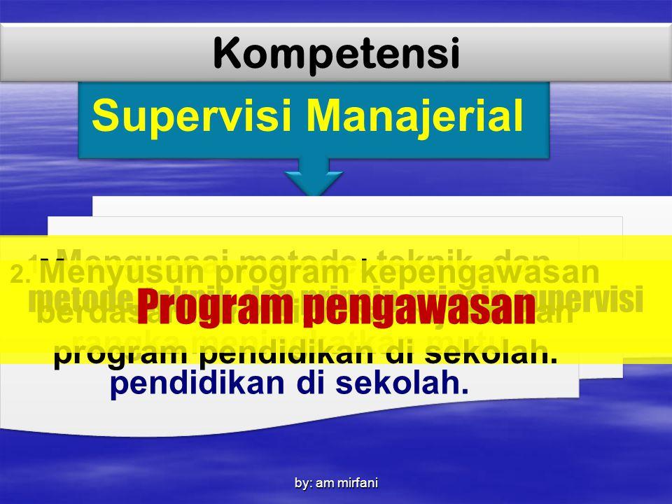 1. Menguasai metode, teknik, dan prinsip-prinsip supervisi dalam rangka meningkatkan mutu pendidikan di sekolah. Supervisi Manajerial Kompetensi metod