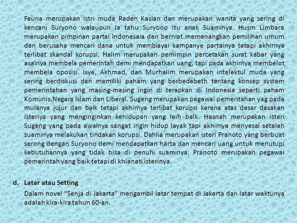 e.Gaya Penulisan Penulis dalam novel Senja di Jakarta bertinclak sebagai orang ketiga dan bukan bertindak sebagai tokoh utama, ia menceritakan tentang konflik-tokoh-tokohnya.