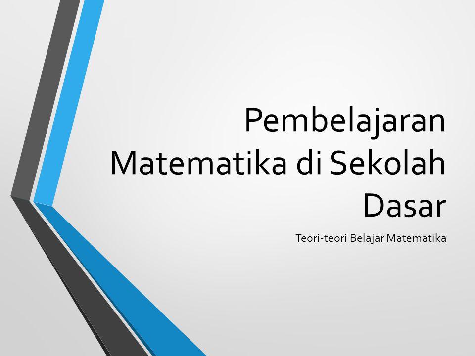 Pembelajaran Matematika di Sekolah Dasar Teori-teori Belajar Matematika