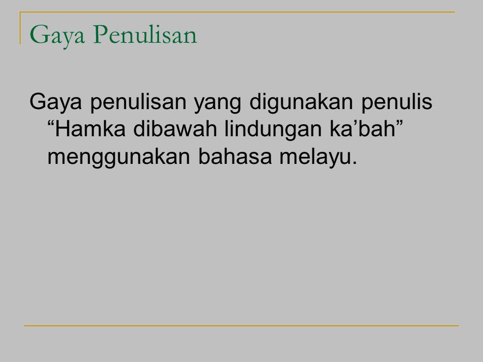 """Gaya Penulisan Gaya penulisan yang digunakan penulis """"Hamka dibawah lindungan ka'bah"""" menggunakan bahasa melayu."""