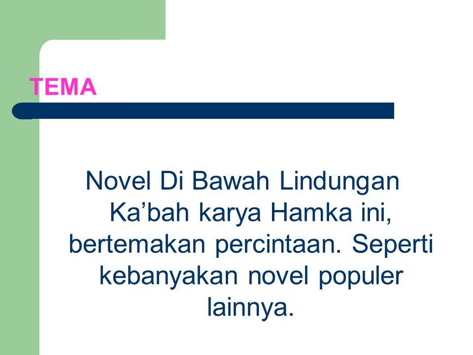 TEMA Novel Di Bawah Lindungan Ka'bah karya Hamka ini, bertemakan percintaan. Seperti kebanyakan novel populer lainnya.