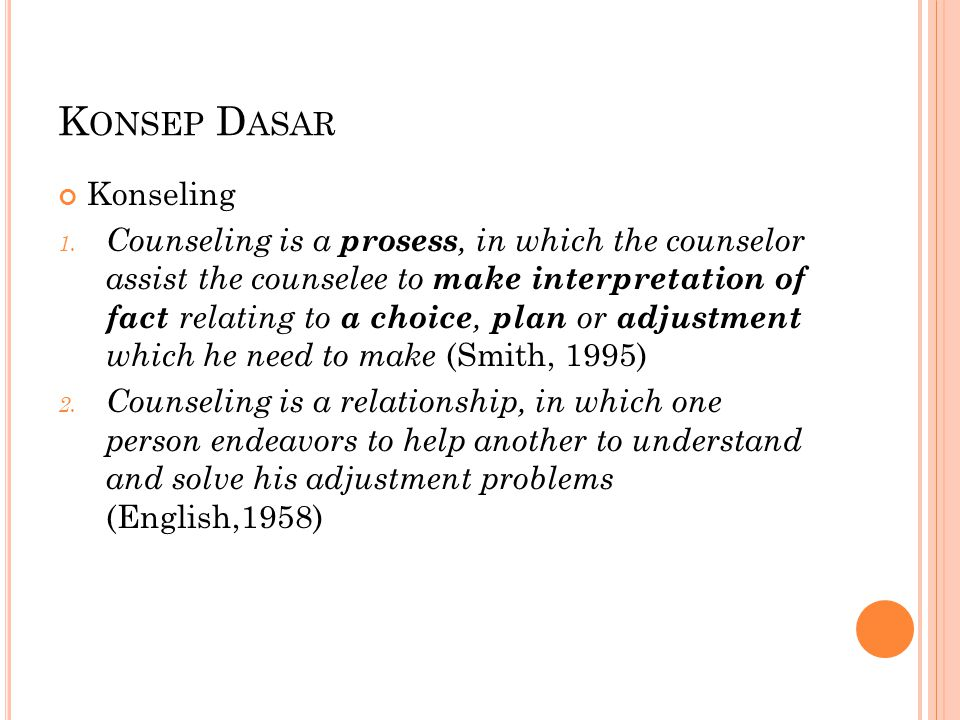K ONSEP D ASAR Konseling 1. Counseling is a prosess, in which the counselor assist the counselee to make interpretation of fact relating to a choice,
