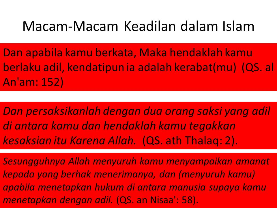 Macam-Macam Keadilan dalam Islam Islam menyuruh adil dalam berbicara walaupun perkataan ini membuat keluarga kita marah Islam menyuruh adil dalam kesa