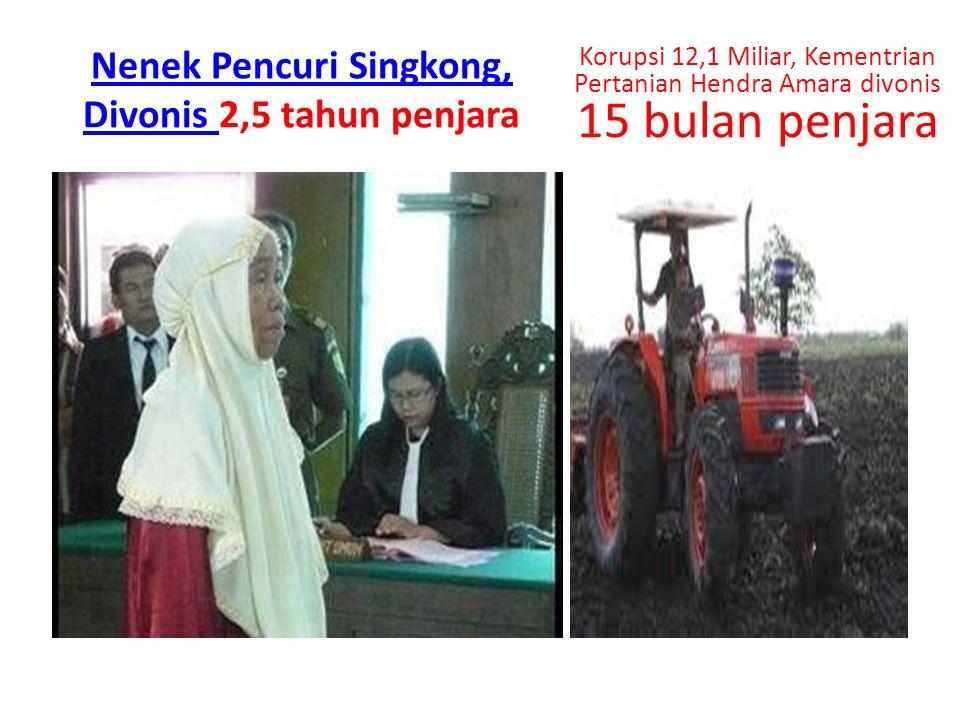 Nenek Pencuri Singkong, Divonis Nenek Pencuri Singkong, Divonis 2,5 tahun penjara Korupsi 12,1 Miliar, Kementrian Pertanian Hendra Amara divonis 15 bu
