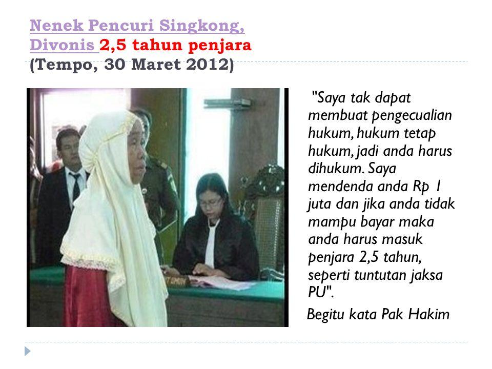 Nenek Pencuri Singkong, Divonis Nenek Pencuri Singkong, Divonis 2,5 tahun penjara (Tempo, 30 Maret 2012)