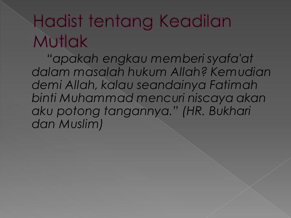 """""""apakah engkau memberi syafa'at dalam masalah hukum Allah? Kemudian demi Allah, kalau seandainya Fatimah binti Muhammad mencuri niscaya akan aku poton"""