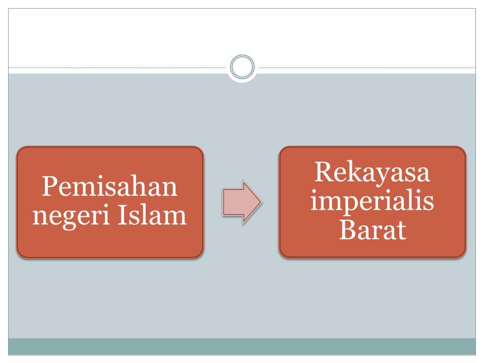 Pemisahan negeri Islam Rekayasa imperialis Barat