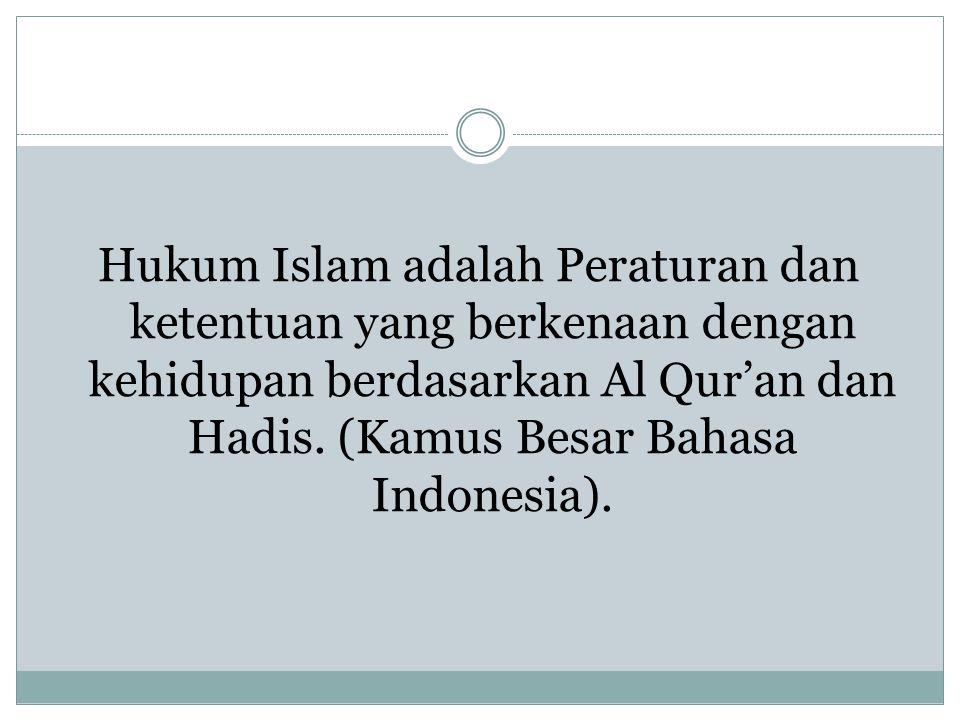 Hukum Islam adalah Peraturan dan ketentuan yang berkenaan dengan kehidupan berdasarkan Al Qur'an dan Hadis. (Kamus Besar Bahasa Indonesia).