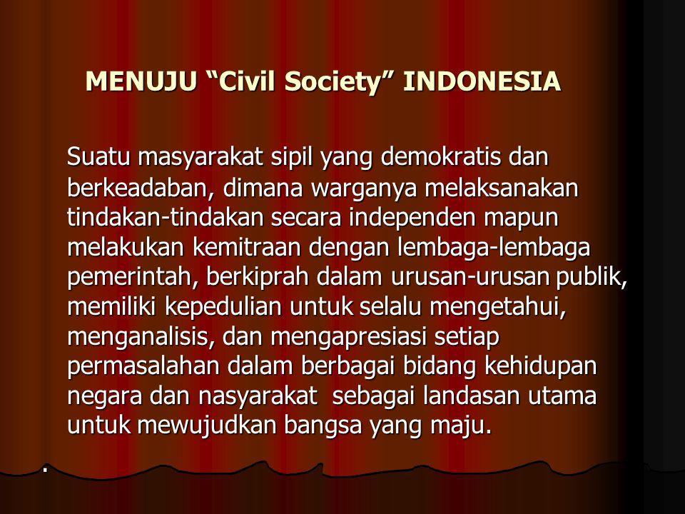 "MENUJU ""Civil Society"" INDONESIA Suatu masyarakat sipil yang demokratis dan berkeadaban, dimana warganya melaksanakan tindakan-tindakan secara indepen"