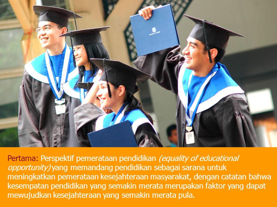 Pertama: Perspektif pemerataan pendidikan (equality of educational opportunity) yang memandang pendidikan sebagai sarana untuk meningkatkan pemerataan