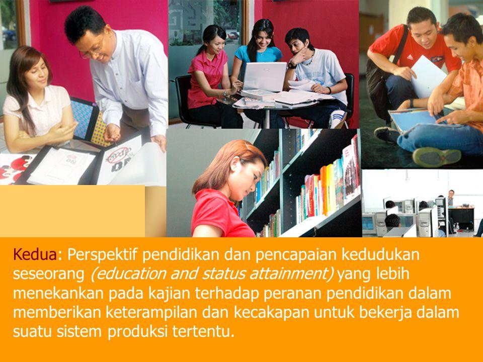 Kedua: Perspektif pendidikan dan pencapaian kedudukan seseorang (education and status attainment) yang lebih menekankan pada kajian terhadap peranan p