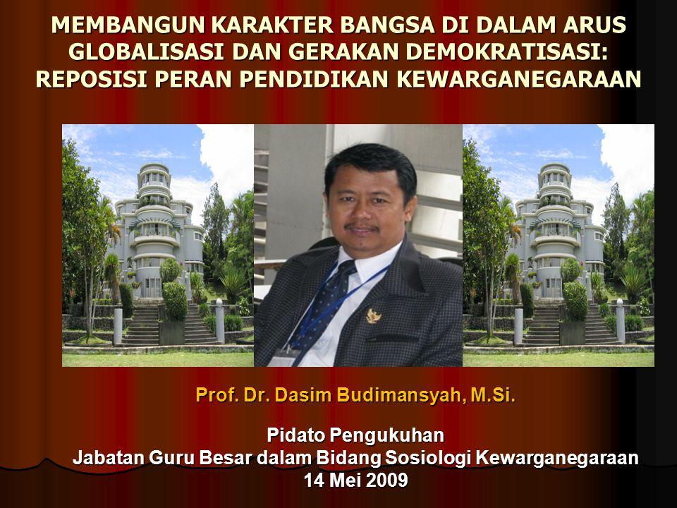 MEMBANGUN KARAKTER BANGSA DI DALAM ARUS GLOBALISASI DAN GERAKAN DEMOKRATISASI: REPOSISI PERAN PENDIDIKAN KEWARGANEGARAAN Prof. Dr. Dasim Budimansyah,