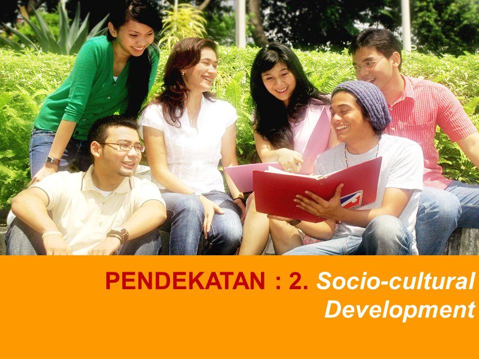 PENDEKATAN : 2. Socio-cultural Development
