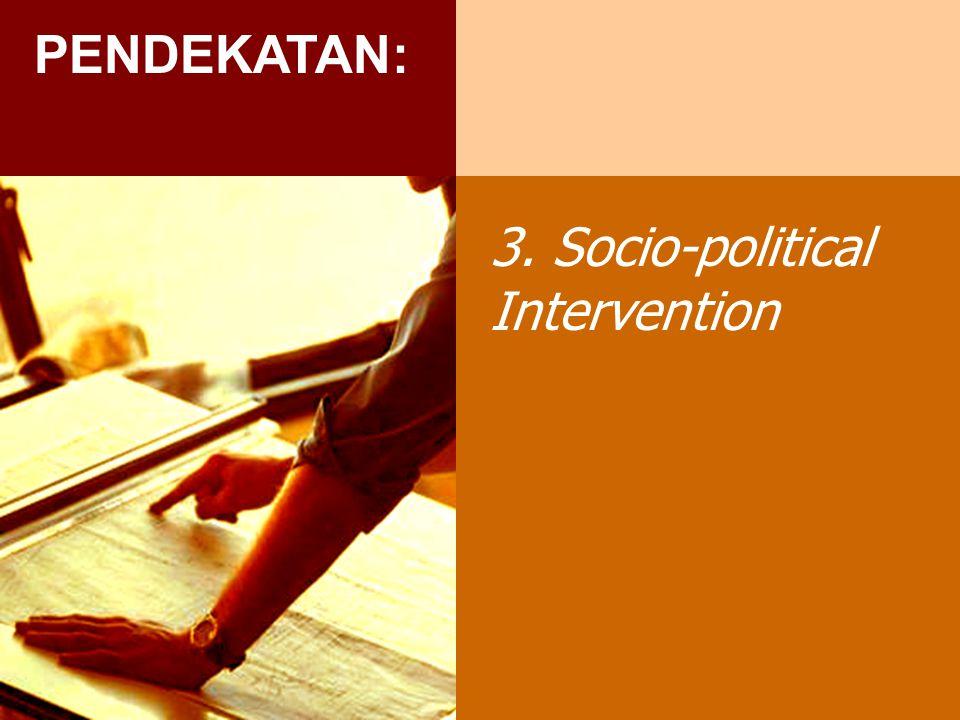 3. Socio-political Intervention PENDEKATAN: