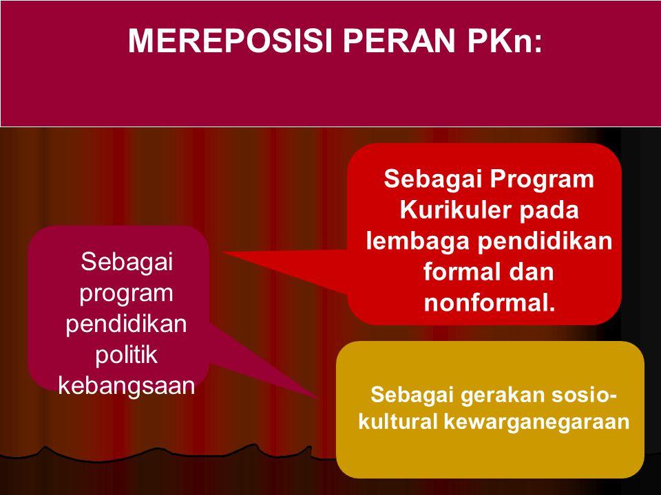 Sebagai gerakan sosio- kultural kewarganegaraan MEREPOSISI PERAN PKn: Sebagai Program Kurikuler pada lembaga pendidikan formal dan nonformal. Sebagai