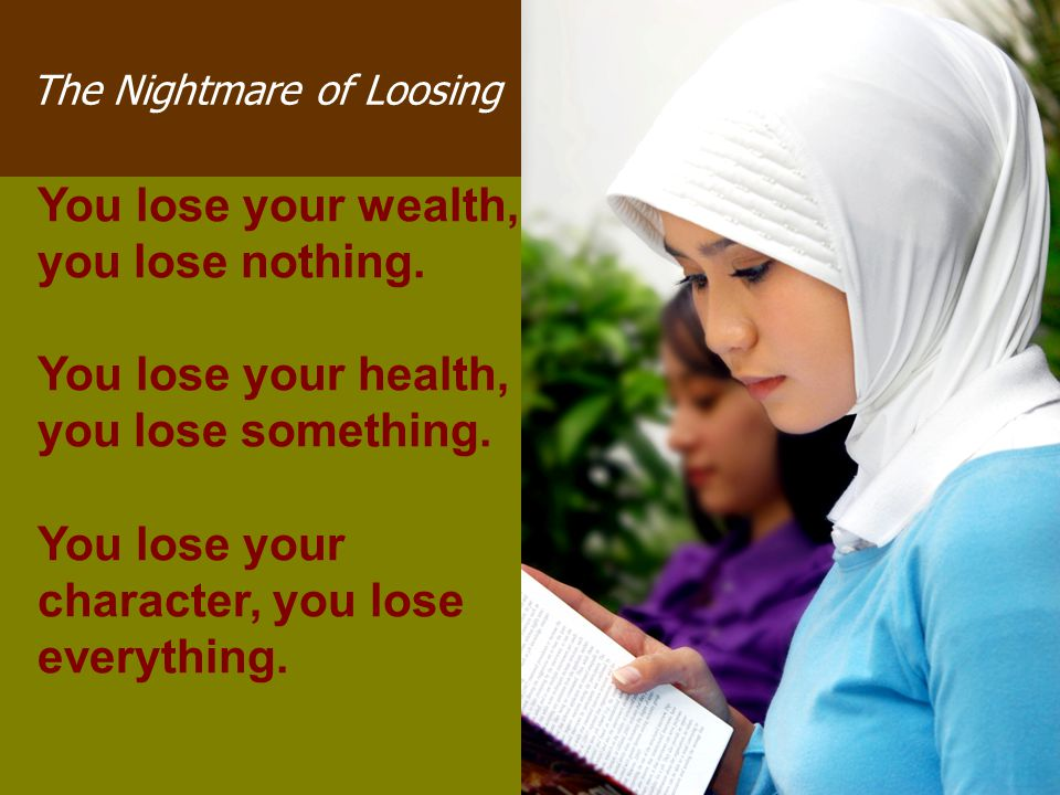 You lose your wealth, you lose nothing.You lose your health, you lose something.