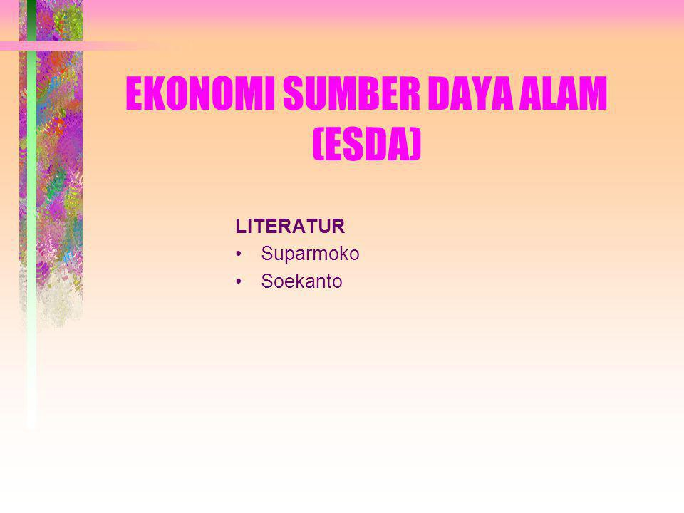 EKONOMI SUMBER DAYA ALAM (ESDA) LITERATUR Suparmoko Soekanto