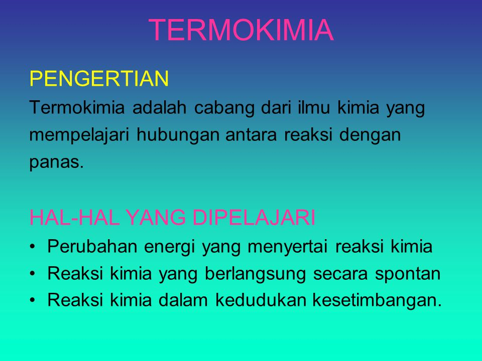TERMOKIMIA PENGERTIAN Termokimia adalah cabang dari ilmu kimia yang mempelajari hubungan antara reaksi dengan panas.