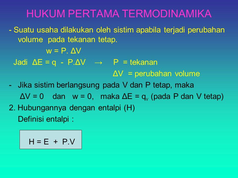 HUKUM PERTAMA TERMODINAMIKA - Suatu usaha dilakukan oleh sistim apabila terjadi perubahan volume pada tekanan tetap. w = P. ΔV Jadi ΔE = q - P.ΔV → P