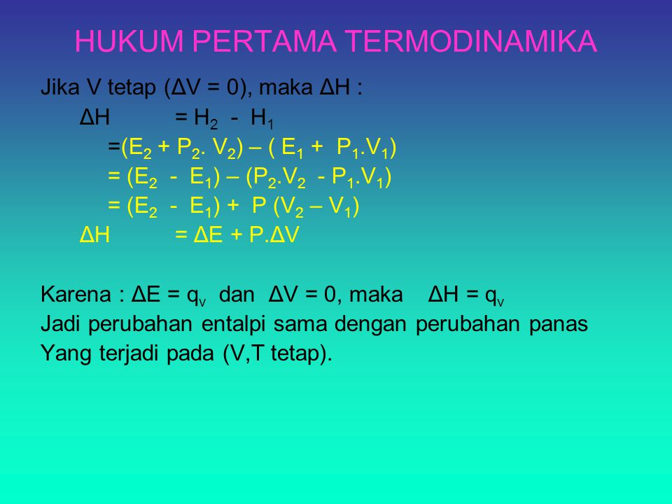 HUKUM PERTAMA TERMODINAMIKA Jika V tetap (ΔV = 0), maka ΔH : ΔH = H 2 - H 1 =(E 2 + P 2.