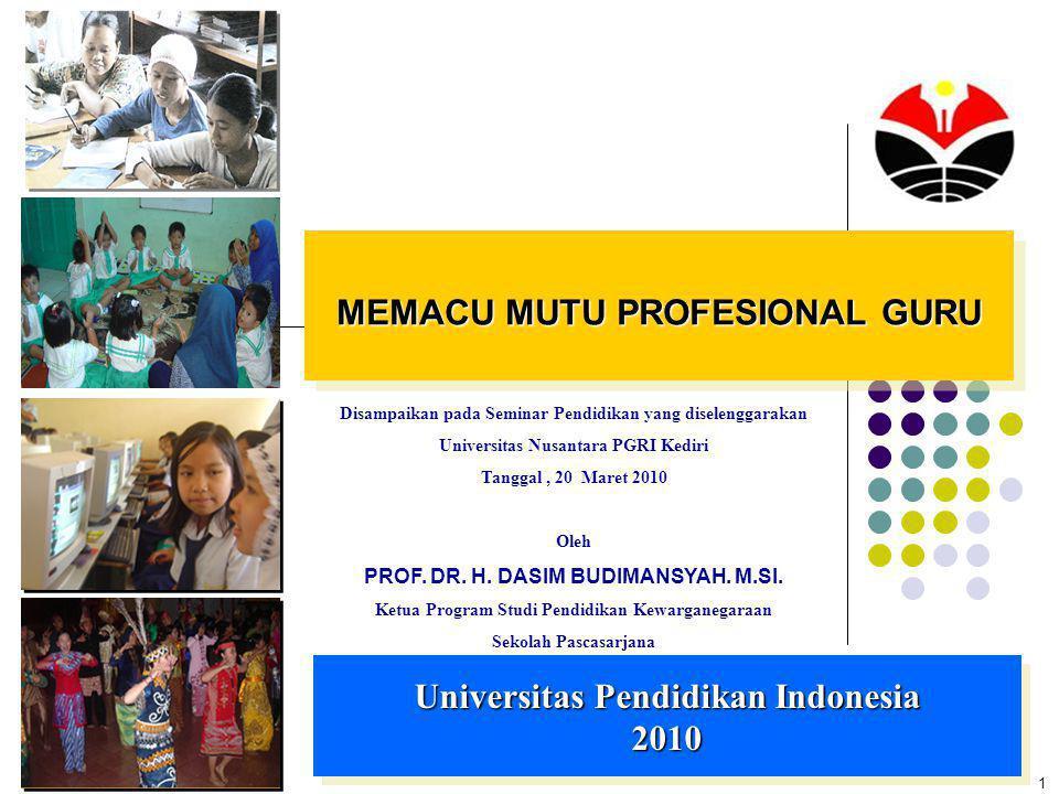 1 MEMACU MUTU PROFESIONAL GURU Universitas Pendidikan Indonesia 2010 Disampaikan pada Seminar Pendidikan yang diselenggarakan Universitas Nusantara PGRI Kediri Tanggal, 20 Maret 2010 Oleh PROF.