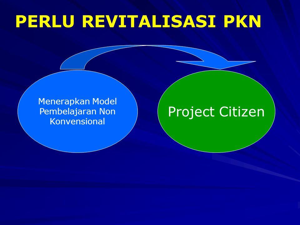 Project Citizen Menerapkan Model Pembelajaran Non Konvensional PERLU REVITALISASI PKN