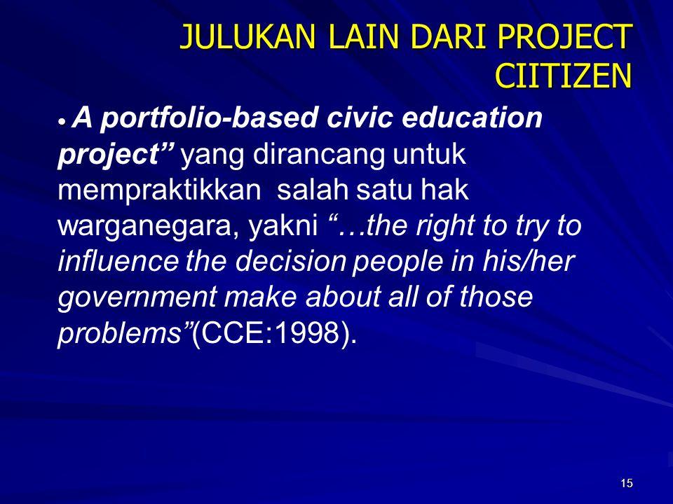 """15 JULUKAN LAIN DARI PROJECT CIITIZEN A portfolio-based civic education project"""" yang dirancang untuk mempraktikkan salah satu hak warganegara, yakni"""