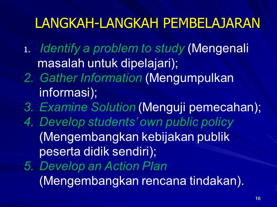16 LANGKAH-LANGKAH PEMBELAJARAN 1. 1. Identify a problem to study (Mengenali masalah untuk dipelajari); 2.Gather Information (Mengumpulkan informasi);